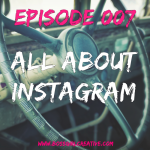 BGC Episode 007 - All About Instagram