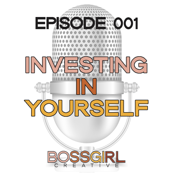 EPISODE 001 - INTRODUCTION & INVESTING IN YOURSELF