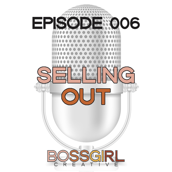 EPISODE 006 - SIGNS YOU'RE SELLING OUT