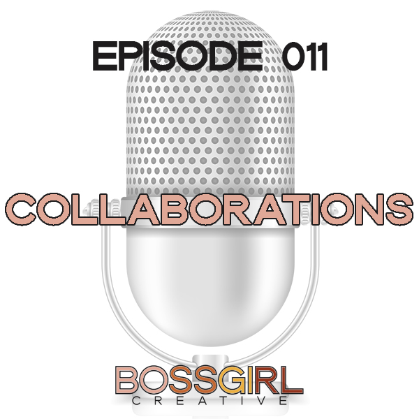 EPISODE 011 - LET'S CHAT ABOUT COLLABORATIONS