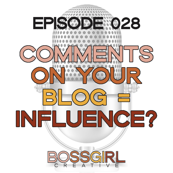 EPISODE 028 - COMMENTS ON YOUR BLOG = INFLUENCE?