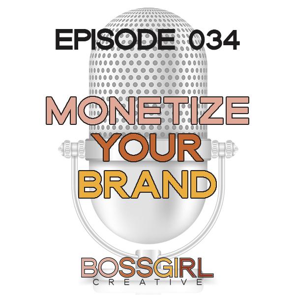 EPISODE 034 - MONETIZING YOUR BRAND