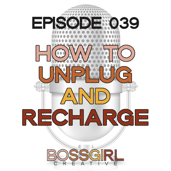 EPISODE 039 - HOW TO UNPLUG & RECHARGE