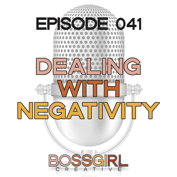 EPISODE 041 - DEALING WITH NEGATIVITY