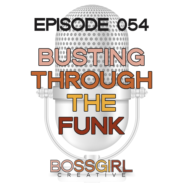 EPISODE 054 - BUSTING THROUGH THE CREATIVE FUNK