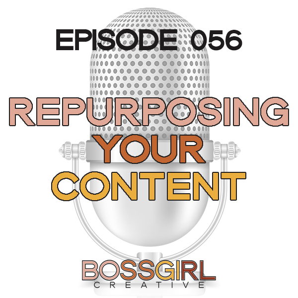 EPISODE 056 - REPURPOSING YOUR CONTENT