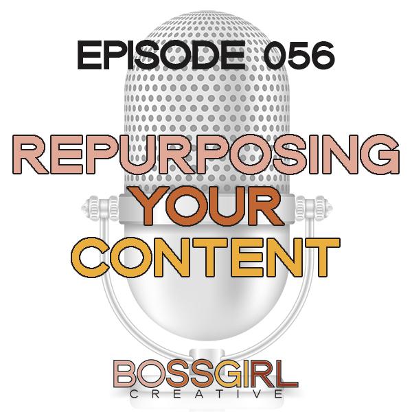 EPISODE 056 - REPURPOSING YOUR CONTENT