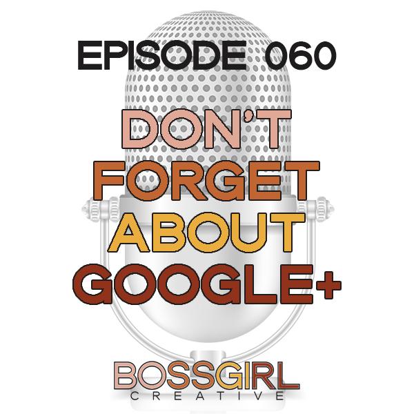 EPISODE 060 - WHY YOU SHOULD UTILIZE GOOGLE+