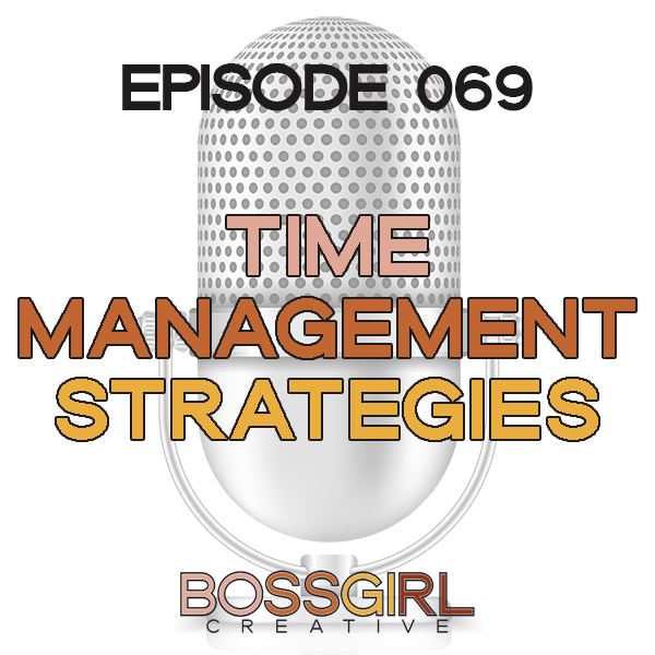 EPISODE 069 - TIME MANAGEMENT STRATEGIES
