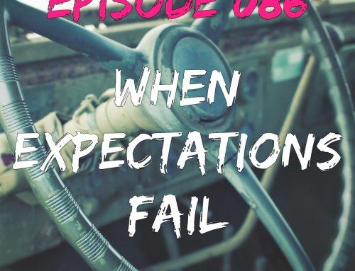 EPISODE 086 – WHEN EXPECTATIONS FAIL