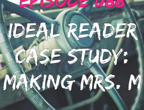 EPISODE 088 – IDEAL READER CASE STUDY: MAKING MRS. M