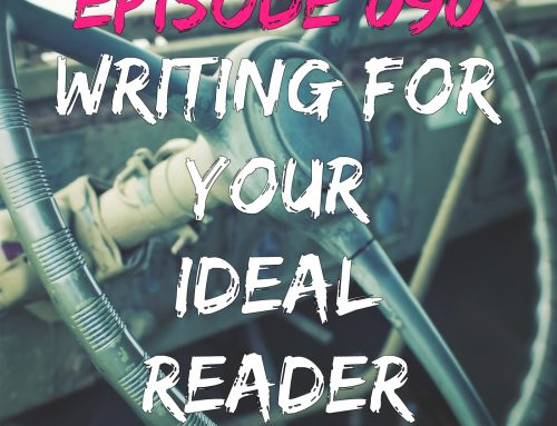 EPISODE 090 – WRITING FOR YOUR IDEAL READER