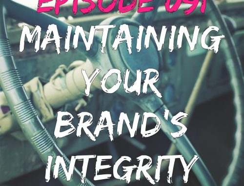 EPISODE 091 – MAINTAINING YOUR BRAND'S INTEGRITY