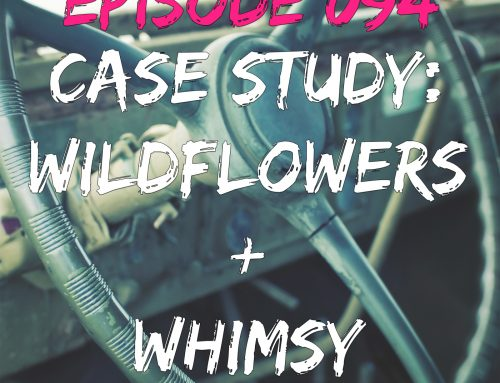 EPISODE 094 – CASE STUDY: WILDFLOWERS + WHIMSY