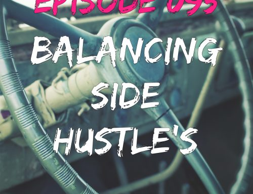 EPISODE 095 – BALANCING SIDE HUSTLE'S