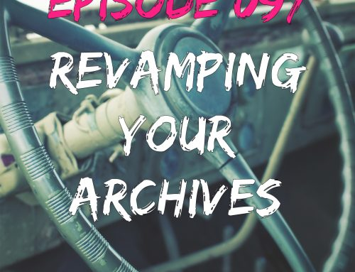 EPISODE 097 – REVAMPING YOUR ARCHIVED CONTENT