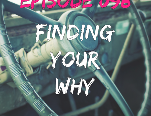 EPISODE 098 – FINDING YOUR WHY