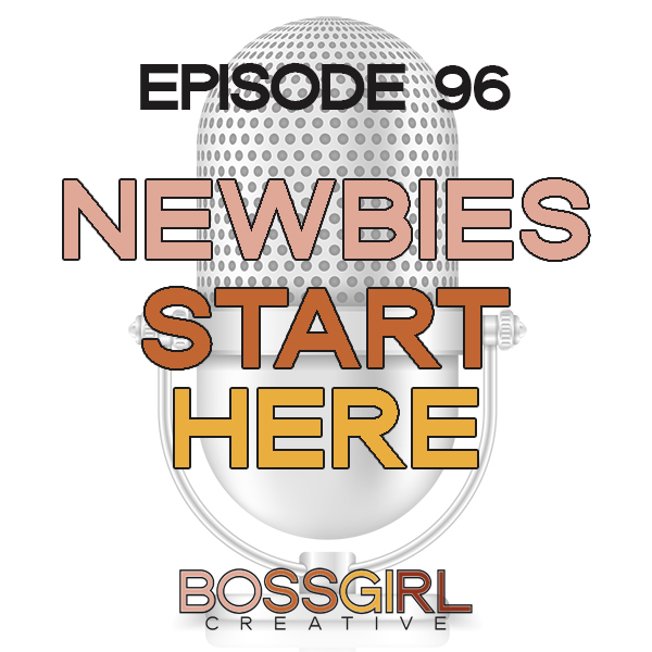 EPISODE 096 - NEWBIES START HERE