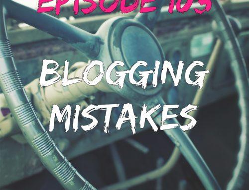 EPISODE 103 – BLOGGING MISTAKES