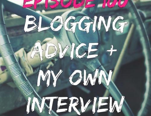 EPISODE 100 – BLOGGING TIPS & CELEBRATING 100