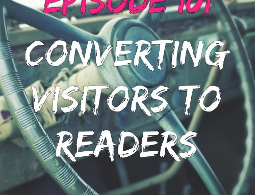 EPISODE 101 – CONVERTING VISITORS TO READERS