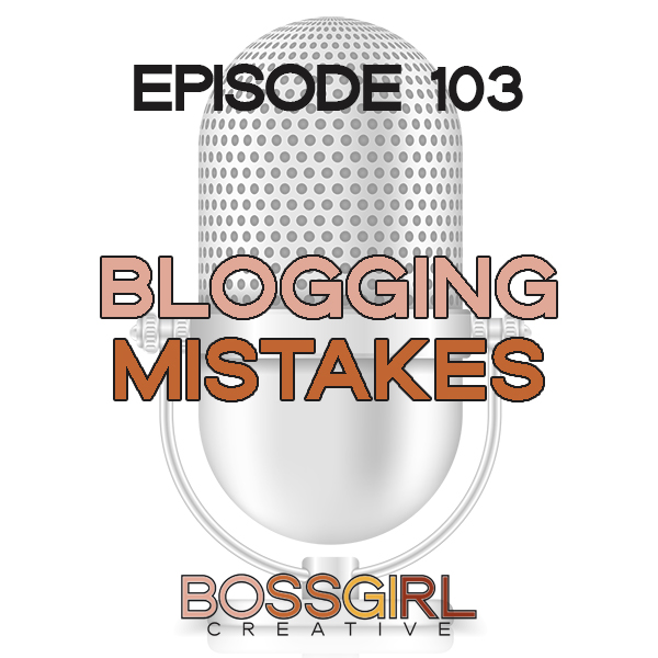 EPISODE 103 - BLOGGING MISTAKES