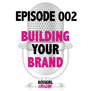 EPISODE 002 - BUILDING YOUR BRAND