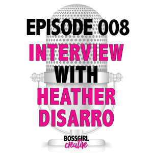 EPISODE 008 - INTERVIEW WITH HEATHER DISARRO