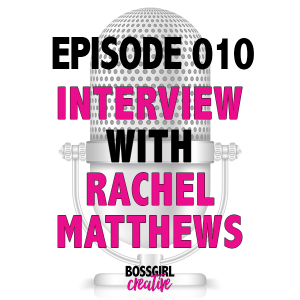 EPISODE 010 - INTERVIEW WITH RACHEL MATTHEWS