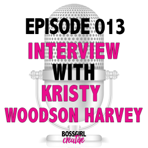 EPISODE 013 - INTERVIEW WITH KRISTY WOODSON HARVEY
