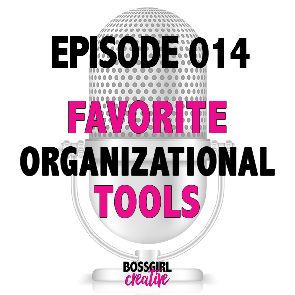 EPISODE 014 - FAVORITE ORGANIZATION TOOLS