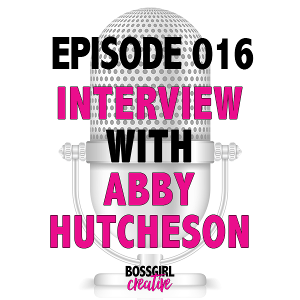 EPISODE 016 - INTERVIEW WITH ABBY HUTCHESON