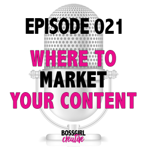 EPISODE 021 - WHERE TO MARKET YOUR CONTENT