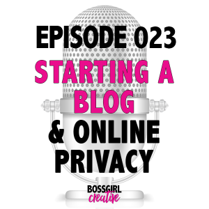 EPISODE 023 - STARTING A BLOG + ONLINE PRIVACY