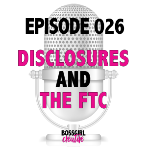EPISODE 026 - DISCLOSURES & THE FTC