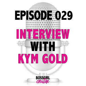 EPISODE 029 - INTERVIEW WITH KYM GOLD