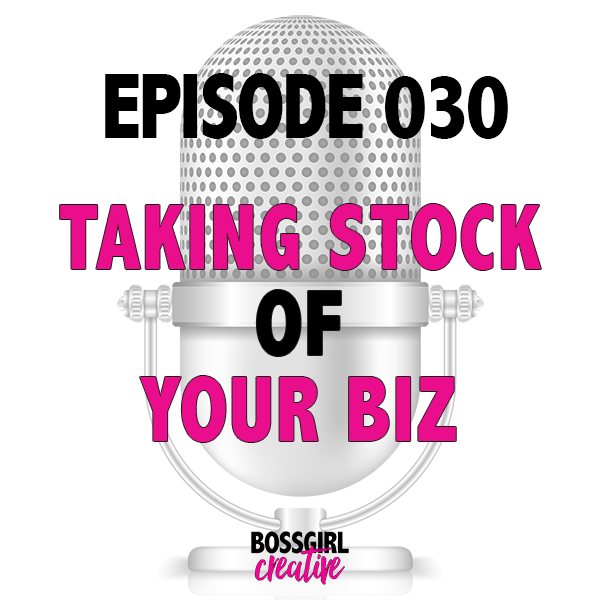 EPISODE 030 - TAKING STOCK OF YOUR BIZ & SETTING GOALS