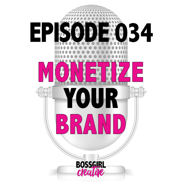 EPISODE 034 - MONETIZING YOUR BRAND