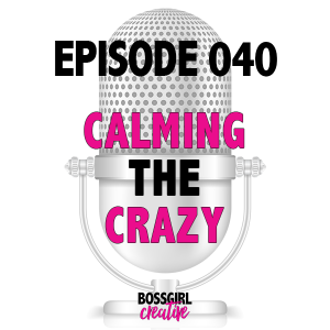 EPISODE 040 - CALMING THE CRAZY