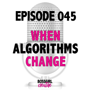 EPISODE 045 - WHEN ALGORITHMS CHANGE