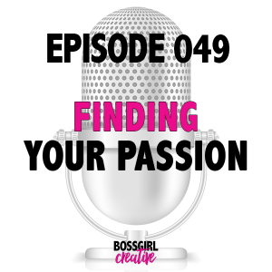 EPISODE 049 - FINDING YOUR PASSION
