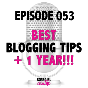 EPISODE 053 - CELEBRATING 1 YR & BEST BLOG TIPS