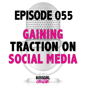 EPISODE 055 - HOW TO GAIN TRACTION ON SOCIAL MEDIA
