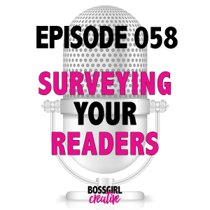 EPISODE 058 - SURVEYING YOUR READERS