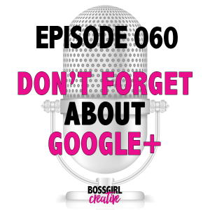 EPISODE 060 - WHY YOU SHOULD UTILIZE GOOGLE+