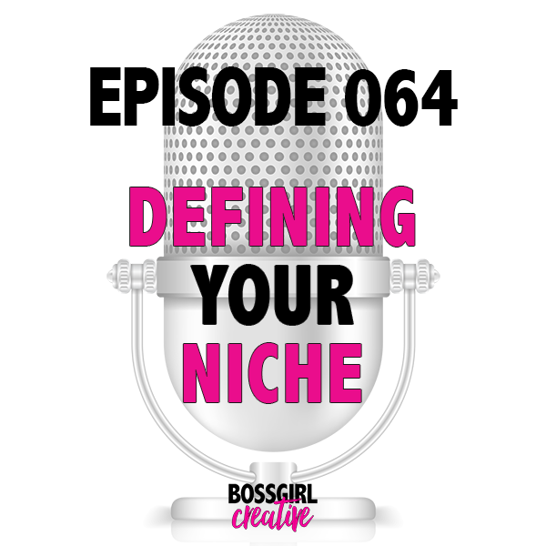 EPISODE 064 - DEFINING YOUR NICHE: YES OR NO?