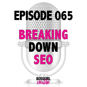 EPISODE 065 - BREAKING DOWN SEO
