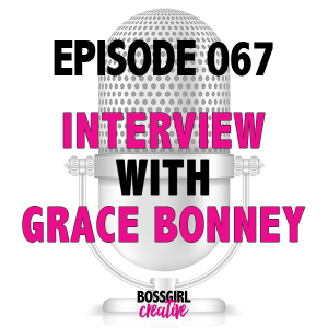 EPISODE 067 - INTERVIEW WITH GRACE BONNEY (DESIGN*SPONGE)