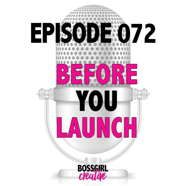 EPISODE 072 - BEFORE YOU LAUNCH