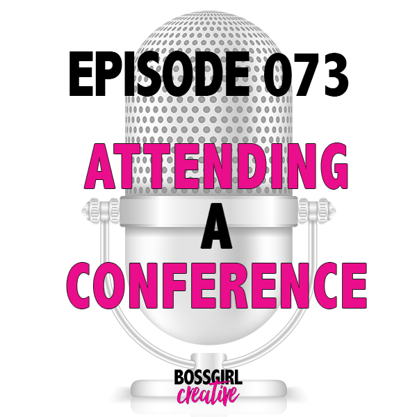 EPISODE 073 - WHY YOU SHOULD ATTEND A CONFERENCE